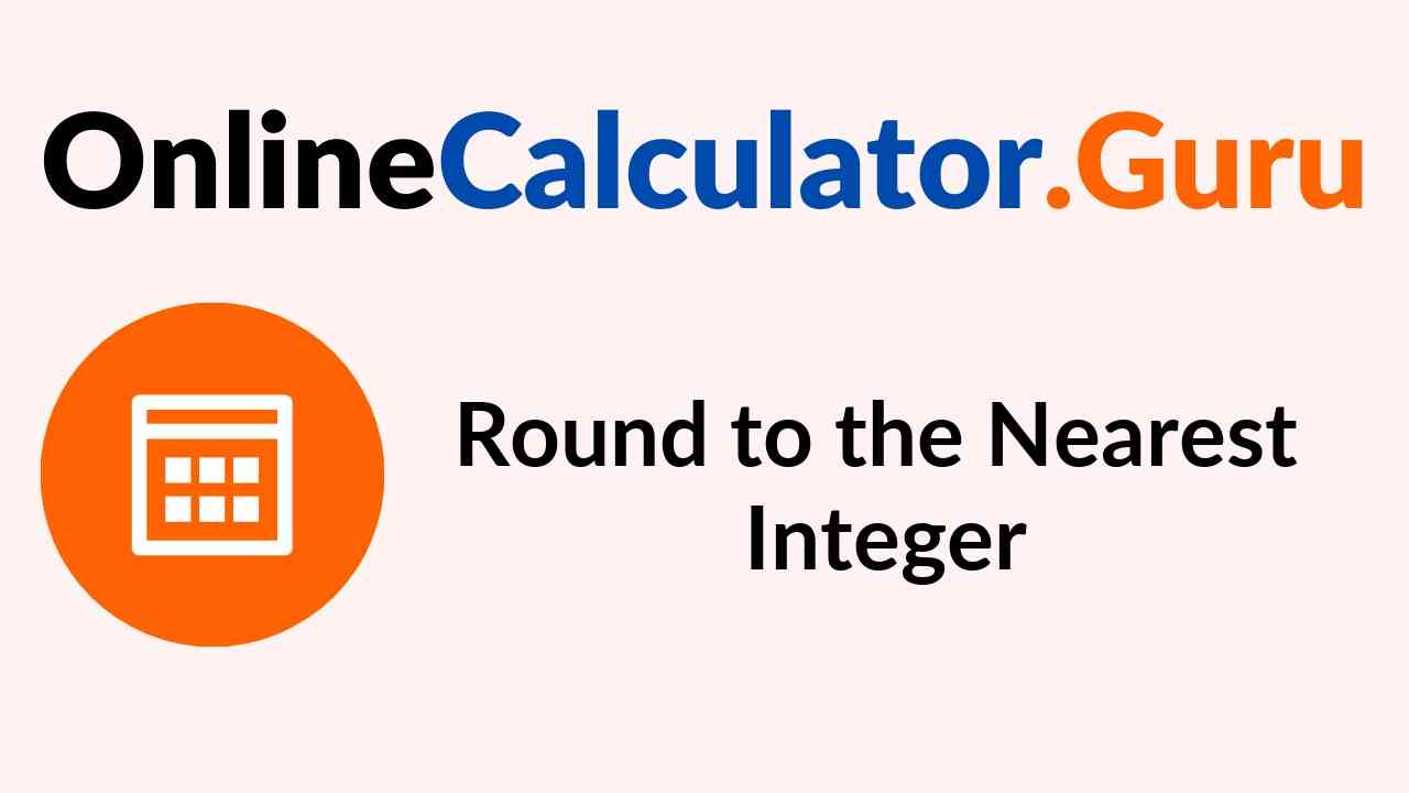 Round to the Nearest Integer