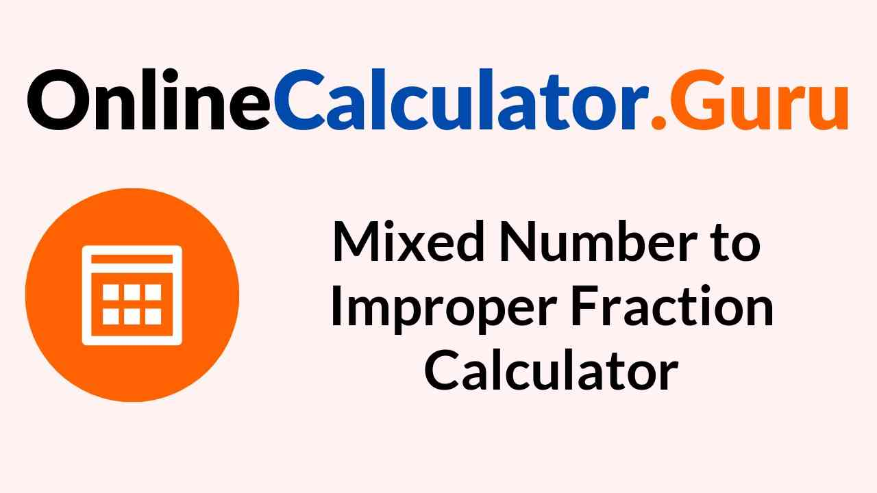 Mixed Number to Improper Fractions Calculator