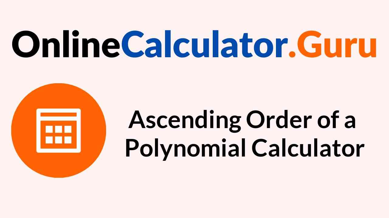 Polynomial in Ascending Order Calculator
