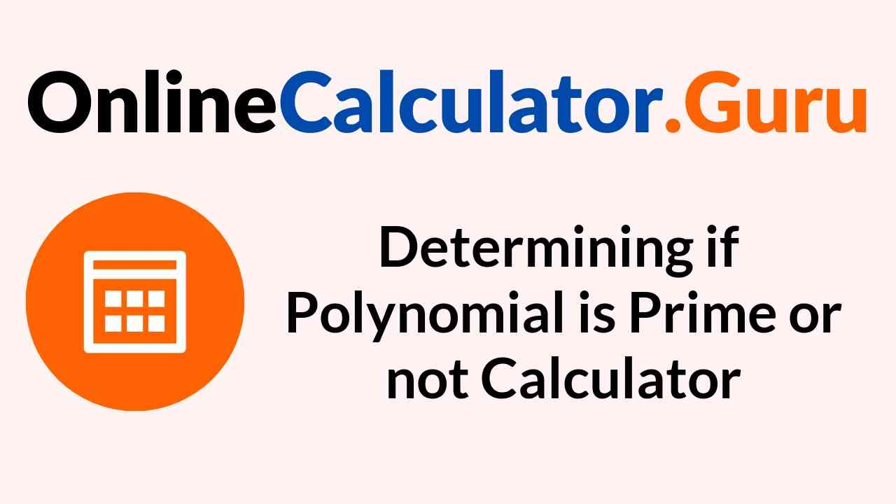 Determining if Polynomial is Prime or not Calculator